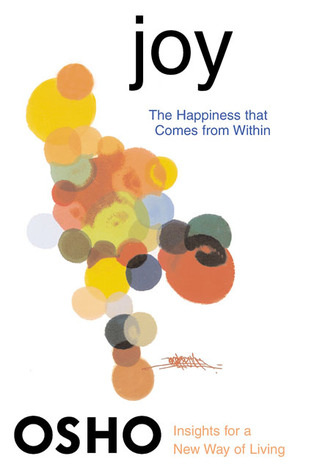 Joy The Happiness That Comes From Within By Osho