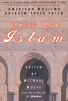 Taking Back Islam: American Muslims Reclaim Their Faith