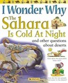I Wonder Why the Sahara is Cold at Night: and Other Questions About Deserts