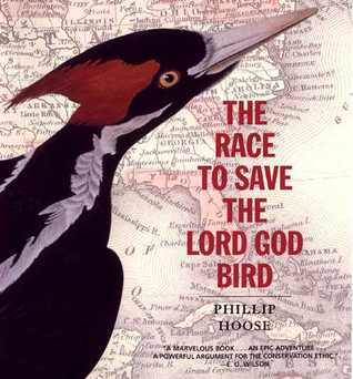 The Race to Save the Lord God Bird by Phillip M. Hoose