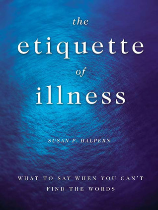 The Etiquette of Illness: What to Say When You Cant Find the Words