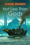 Not Less Than Gods by Kage Baker