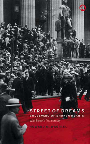 Street of Dreams - Boulevard of Broken Hearts: Wall Street's First Century