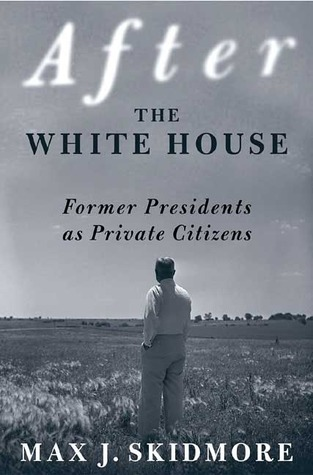 After the White House: Former Presidents as Private Citizens