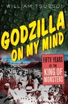 Godzilla on My Mind: Fifty Years of the King of Monsters
