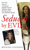 Seduced by Evil: The True Story of a Gorgeous Stripper-Turned-Suburban-Mom, Her Secret Past, and a Ruthless Murder