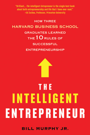 The intelligent entrepreneur how three harvard business school the intelligent entrepreneur how three harvard business school graduates learned the 10 rules of successful entrepreneurship by bill murphy jr fandeluxe Images