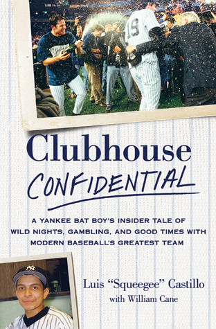 Clubhouse Confidential: A Yankee Bat Boy's Insider Tale of Wild Nights, Gambling, and Good Times with Modern Baseball's Greatest Team