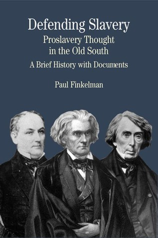 Defending Slavery: Proslavery Thought in the Old South: A Brief History with Documents