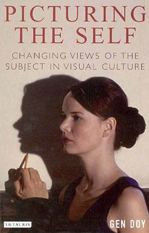 Picturing the Self: Changing Views of the Subject in Visual Culture