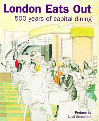London eats out 1500-2000: 500 years of capital dining by Edwina Ehrman