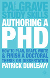 Authoring a Ph.D.: How to Plan, Draft, Write and Finish a Doctoral Thesis or Dissertation