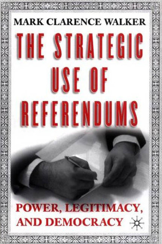 The Strategic Use of Referendums: Power, Legitimacy, and Democracy