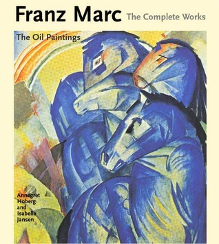 Franz Marc: The Complete Works, Volume 1: The Oil Paintings