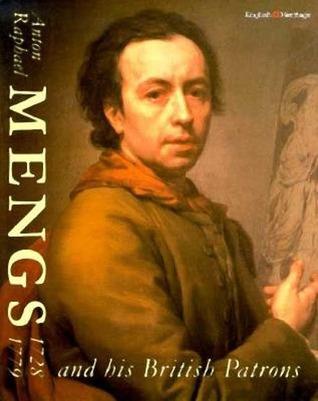 Anton Raphael Mengs 1728-79 and his British Patrons