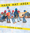 Hard Hat Area by Susan L. Roth