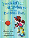 Freckleface Strawberry and the Dodgeball Bully by Julianne Moore