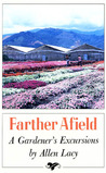 Farther Afield: A Gardener's Excursions