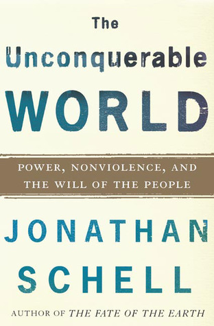 The Unconquerable World by Jonathan Schell