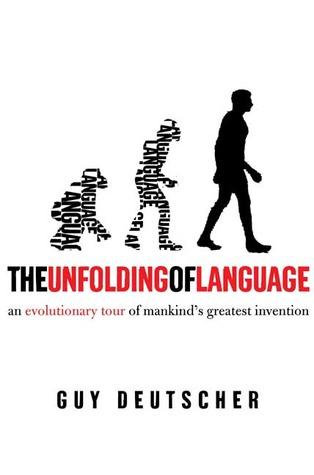 The Unfolding of Language by Guy Deutscher