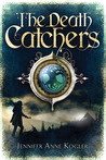 The Death Catchers by Jennifer Anne Kogler
