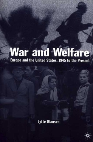 War and Welfare: Europe and the United States, 1945 to the Present