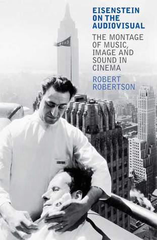 Eisenstein on the Audiovisual: The Montage of Music, Image and Sound in Cinema
