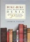 Buku-buku Yang Mengubah Dunia: Lebih dari 50 Buku yang Paling Berpengaruh dalam Sejarah Manusia