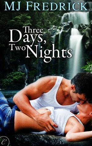 Three Days, Two Nights by M.J. Fredrick