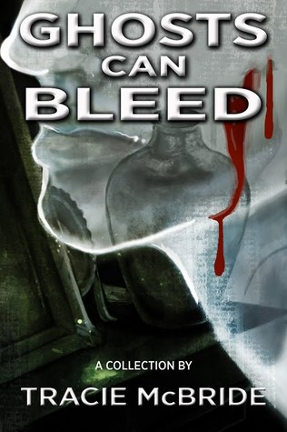 Ghosts Can Bleed by Tracie McBride