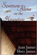 Sparrow Alone on the Housetop by Jean James