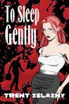 To Sleep Gently