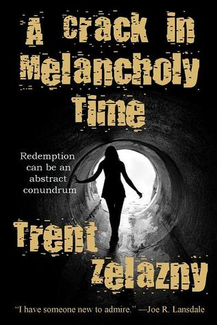 A Crack in Melancholy Time by Trent Zelazny