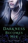 Darkness Becomes Her by Kelly Keaton