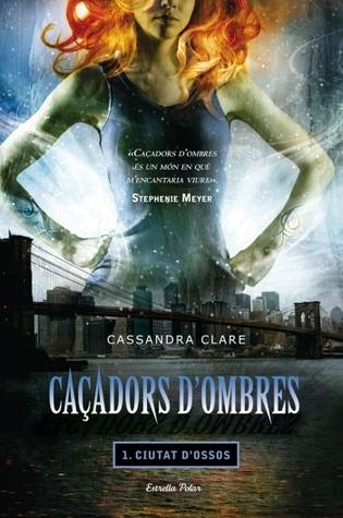 Ciutat d'ossos (Caçadors d'ombres, #1)