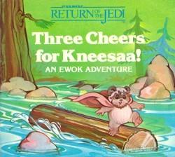 Three Cheers for Kneesaa!: An Ewok Adventure (Star Wars: Return of the Jedi)