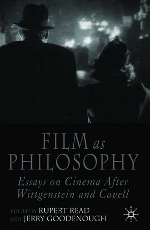 film as philosophy essays on cinema after wittgenstein and cavell  film as philosophy essays on cinema after wittgenstein and cavell by jerry goodenough