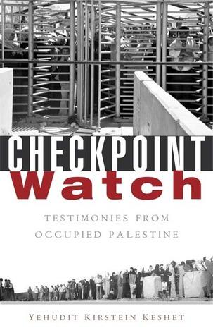 Checkpoint Watch: Testimonies from Occupied Palestine