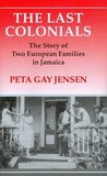 The Last Colonials: The Story of Two European Families in Jamaica