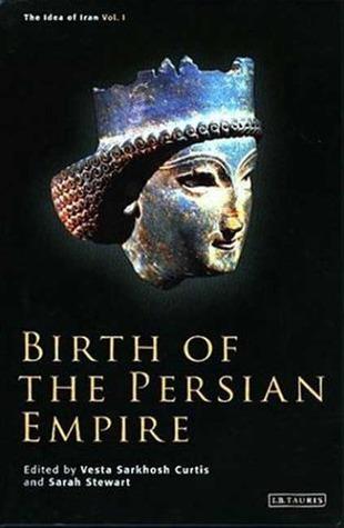 Birth of the Persian Empire by Vesta Sarkhosh Curtis