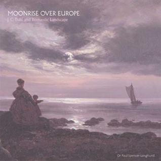 Moonrise over Europe: J.C. Dahl and Romantic Landscape