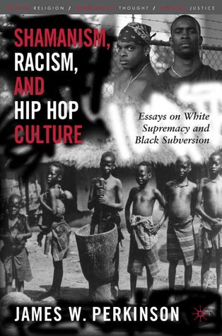 Shamanism, Racism, and Hip Hop Culture: Essays on White Supremacy and Black Subversion