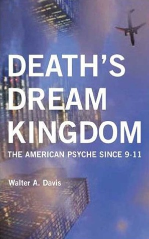 death-s-dream-kingdom-the-american-psyche-since-9-11