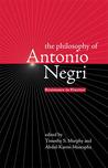 The Philosophy of Antonio Negri, Volume One: Resistance in Practice