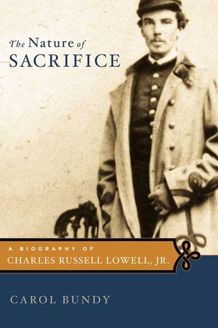 The Nature of Sacrifice: A Biography of Charles Russell Lowell, Jr., 1835-64