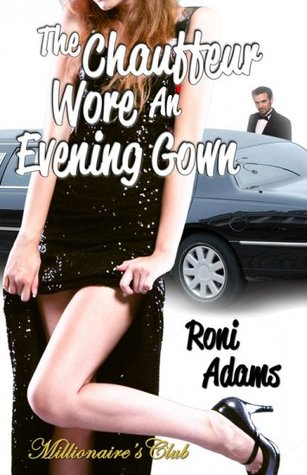 The Chauffeur Wore An Evening Gown by Roni Adams
