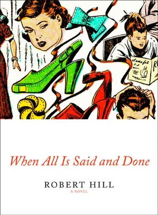 When All Is Said and Done by Robert        Hill