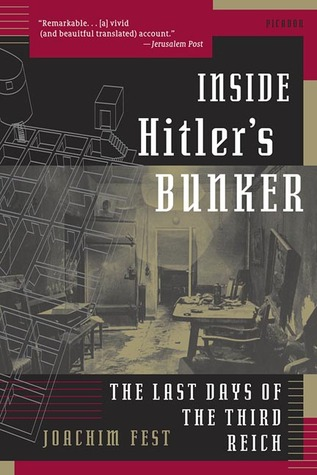 Inside Hitler's Bunker by Joachim C. Fest