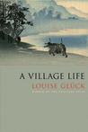 A Village Life by Louise Glück