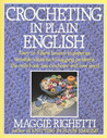 Crocheting in Plain English: Easy-to-follow lessons in patterns, Sensible solutions to nagging problems, The only book any crocheter will ever Need.